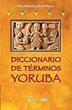 Diccionario de terminos yoruba: Pronunciacion, sinonimias, y uso practico del idioma lucumi de la nacion yoruba