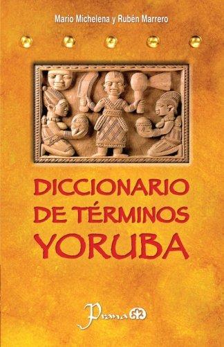 Diccionario de terminos yoruba: Pronunciacion, sinonimias, y uso practico del idioma lucumi de la nacion yoruba (Spanish Edition) [Mario Michelena - Ruben Marrero] (Tapa Blanda)
