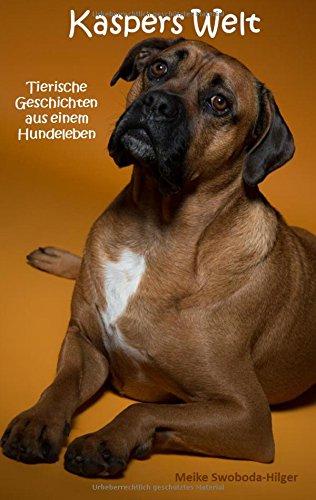 Kaspers Welt: Tierische Geschichten aus einem Hundeleben