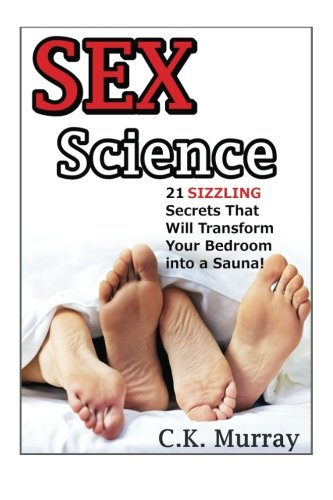 Download Sex Science:  21 SIZZLING Secrets That Will Transform Your Bedroom into a Sauna! pdf epub