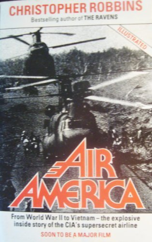 Air America: The True Story of the C.I.A.'s Mercenary Fliers in Covert Operations from Pre-war China to Present Day Nicaragua by CHRISTOPHER ROBBINS (1988-01-01)