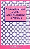 Aristotelian Logic and the Arabic Language in Alfarabi 9780791403983