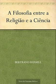 A Filosofia entre a Religião e a Ciência por [Russell, Bertrand]