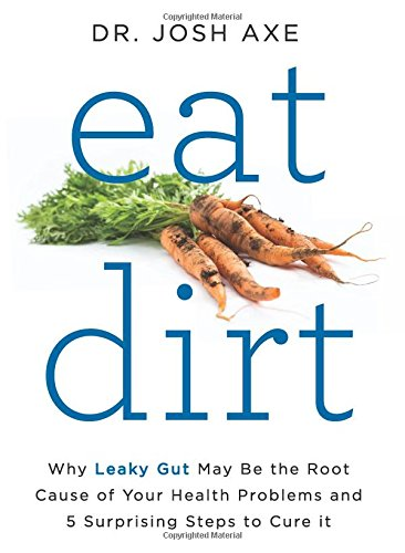 eat-dirt-why-leaky-gut-may-be-the-root-cause-of-your-health-problems-and-5-surprising-steps-to-cure-