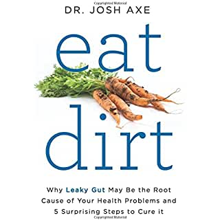 Buy Eat Dirt: Why Leaky Gut May Be the Root Cause of Your Health Problems and 5 Surprising Steps to Cure It