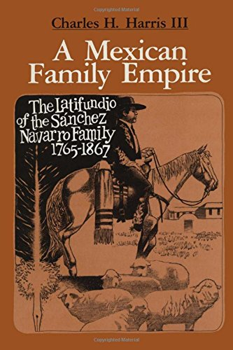 A Mexican Family Empire: The Latifundio of the Sánchez Navarro Family, 1765-1867 (Texas Pan American)