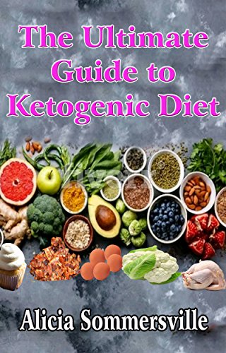 The Ultimate guide to Ketogenic diet by Alicia  Sommersville