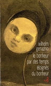 Le bonheur par des temps éloignés du bonheur par Wilhelm Genazino