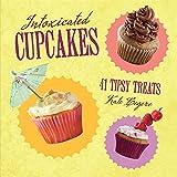 Intoxicated Cupcakes: 41 Tipsy Treats