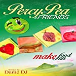 Percy the Pea and Friends: Make Food Fun! |  Dame DJ