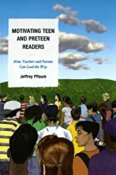 Motivating Teen and Preteen Readers: How Teachers and Parents Can Lead the Way by Jeffrey Pflaum teacher education writer and blogger and photographer (2011-07-21)
