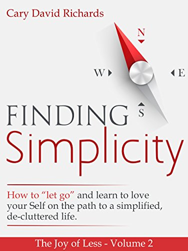 "The Joy of less - Volume 2 - Finding Simplicity: How to ""let go"" and learn to love yourself on the path to a simplified, de-cluttered life"