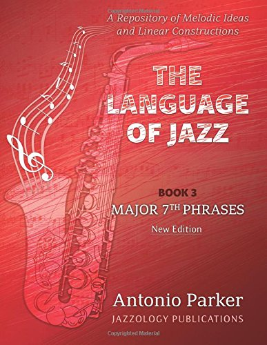 The Language Of Jazz - Book 3 Major 7th Phrases (New Edition): Major 7th Phrases (The Language of Jazz Series) (Volume 3)