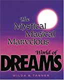 The Mystical Magical Marvelous World of Dreams, Tanner, Wilda B., 0974700606