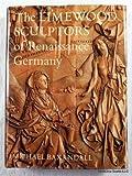 The Limewood Sculptors of Renaissance Germany, 1475-1525 9780300024234