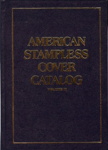 American Stampless Cover Catalog: The Standard Reference Catalog of American Postal History