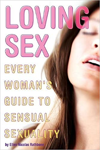 Book Loving Sex: Every Woman's Guide to Sensual Sexuality by Ellen Nicolas Rathbone (2010-09-01)