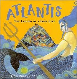 Atlantis The Legend Of The Lost City Christina Balit 9780805063349 Books