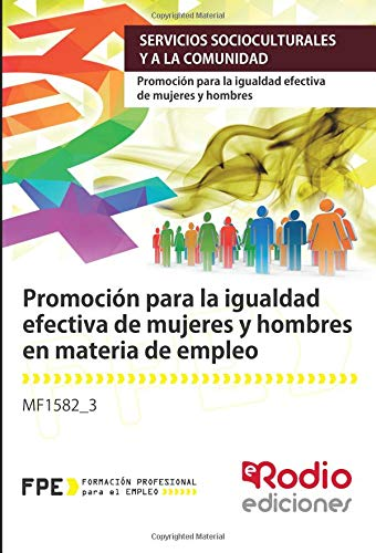 MF1582_3 Promocion para la igualdad efectiva de mujeres y hombres en materia de empleo. Tapa blanda – 5 mar 2018 María Luisa Berdasco Ediciones Rodio S. Coop. And. 841728768X Administración pública