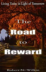 Road to Reward Living Today in Light of Tomorrow