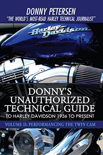 Donny's Unauthorized Technical Guide to Harley Davidson 1936 to Present: Volume Ii: Performancing the Twin Cam -
