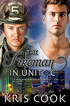 The Fireman in Unit C (Mockingbird Place Book 3) by [Cook, Kris]