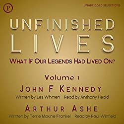 Unfinished Lives: What If Our Legends Lived On? Volume 1: John F. Kennedy and Arthur Ashe