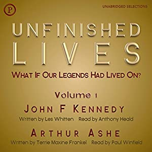 Unfinished Lives: What If Our Legends Lived On? Volume 1: John F. Kennedy and Arthur Ashe Audiobook