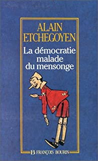 La démocratie malade du mensonge par Alain Etchegoyen