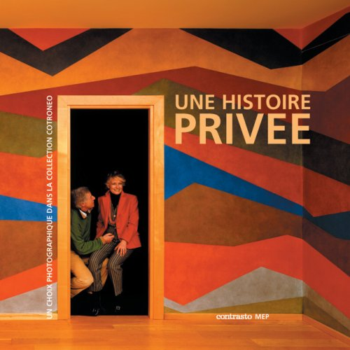 Download UNE HISTOIRE PRIVEE: A PHOTOGRAPHIC CHOICE IN THE COTRONEOS' COLLECTION (French Edition) ebook