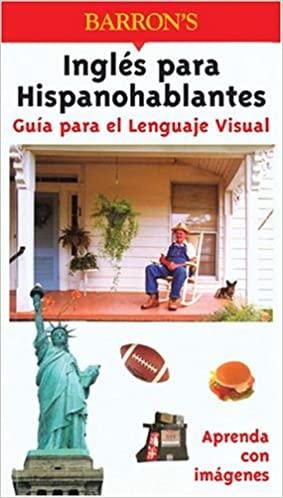 Ingles para Hispanohablantes Guia para el Lenguaje Visual (Visual Language Guide) Bilingual Edition
