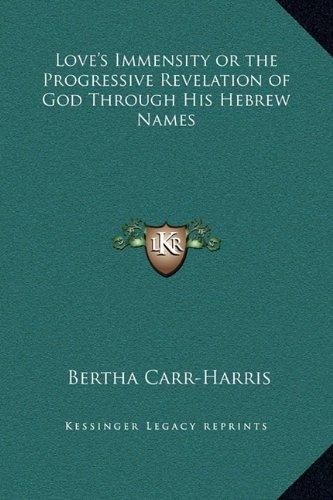 Love's Immensity or the Progressive Revelation of God Through His Hebrew Names PDF