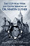 The 1529 Holy Week and Easter Sermons of Dr. Martin Luther, Martin Luther and Irving L. Sandberg, 057004281X
