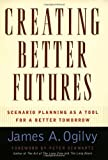 Creating Better Futures, James A. Ogilvy, 0195146115