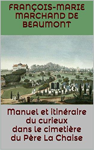 Manuel et itinéraire du curieux dans le cimetière du Père La Chaise (French Edition)