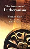 The Structure of Lutheranism, W. Elert, 0570033179