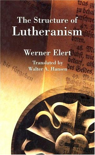 The Structure of Lutheranism (Concordia Classics Series)