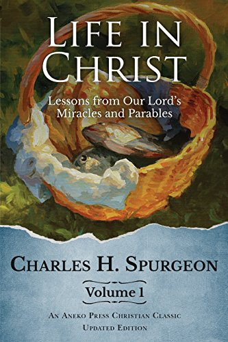 Life in Christ: Lessons from Our Lord's Miracles and Parables by [Spurgeon, Charles H.]