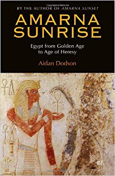 Amarna Sunrise: Egypt from Golden Age to Age of Heresy by Aidan Dodson (30-Apr-2014)