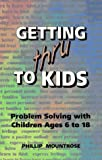 Getting Thru to Kids: Problem Solving With Children Ages 6 to 18