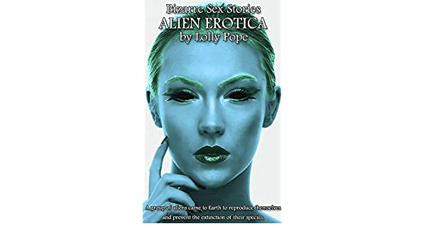 Bizarre Sex Stories - The Complete Collection: Alien Erotica - Kindle edition by Lolly Pope. Literature & Fiction Kindle eBooks @ Amazon.com.