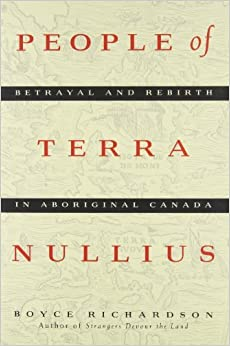 People of Terra Nullius: Betrayal and Rebirth in Aboriginal Canada by Boyce Richardson (May 01,1994)