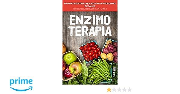 ENZIMOTERAPIA. ENZIMAS VEGETALES QUE ALIVIAN 36 PROBLEMAS DE ...