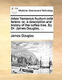 Arbor Yemensis Fructum Cofè Ferens, James Douglas, 1170412327