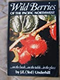Wild Berries of the Pacific Northwest, J. E. Underhill, 0919654061