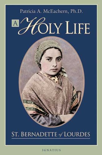 (A Holy Life: The Writings of St. Bernadette of)