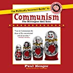 The Politically Incorrect Guide to Communism | Paul Kengor