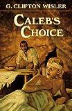 Caleb's Choice, G. Clifton Wisler, 0525675264