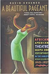 A Beautiful Pageant: African American Theatre, Drama, and Performance in the Harlem Renaissance, 1910-1927 Paperback