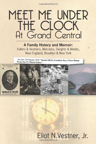 Download Meet Me Under The Clock At Grand Central: A Family History and Memoir: Fullers & Vestners, Merceins, Dwights & Webbs, New England, Brooklyn, New York PDF